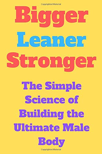 Bigger Leaner Stronger: The Simple Science of Building the Ultimate Male Body: Lined Notebook / journal Gift,100 Pages,6x9,Soft Cover,Matte Finish