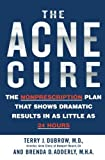 The Acne Cure: The Nonprescription Plan That Shows Dramatic Results in as Little as 24 Hours by Dubrow, Terry J., Adderly, Brenda D. (2004) Paperback