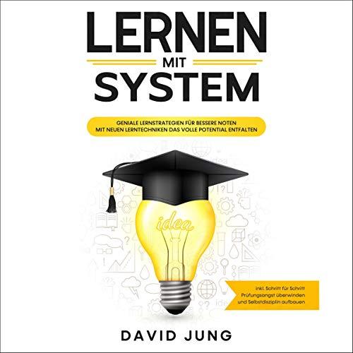 Lernen mit System: Geniale Lernstrategien für bessere Noten - Mit neuen Lerntechniken das volle Pot