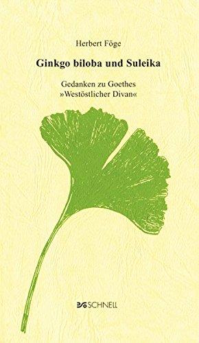 Ginkgo Biloba und Suleika: Gedanken zu Goethes
