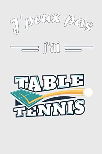 J'peux pas j'ai Tennis de Table: carnet de notes ligné pour sportif / sportive passionné(e) de Tennis de Table - 15,24 x 22,86 cm - 120 pages