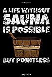 A Life Without Sauna: Lustiges Wellness Notizbuch Therme für Saunameister Spa Geschenk Saunaclub zum Saunieren I Sprüche Sauna Tagebuch Heft Heimsauna ... Heft I Größe 6 x...