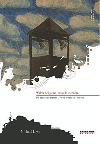 Walter Benjamin: aviso de incêndio: uma leitura das teses sobre o conceito de história