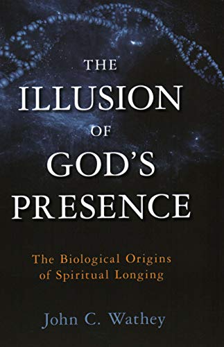 Image of The Illusion of God's Presence: The Biological Origins of Spiritual Longing