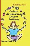 Entdecke die vegetarische & vegane Ernährung (Entdecke ... / Selbstlernhefte)