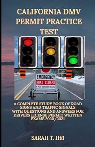 CALIFORNIA DMV PERMIT PRACTICE TEST: A COMPLETE STUDY BOOK OF ROAD SIGNS AND TRAFFIC SIGNALS WITH QUESTIONS AND ANSWERS FOR DRIVERS LICENSE PERMIT WRITTEN EXAMS 2020/2021