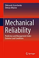 Mechanical Reliability: Prediction and Management Under Extreme Load Conditions