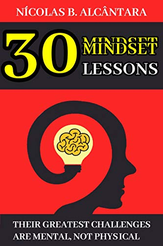 30 Mindset Lessons - Their Greatest Challenges are Mental, not Physical (English Edition)