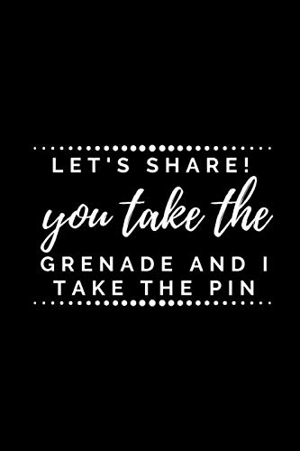 Let's share! You take the grenade and I take the pin.: Sarcasm themed Notebook