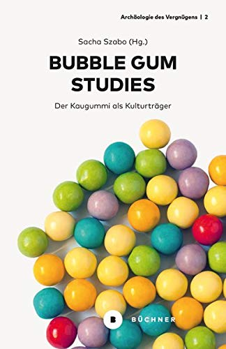 Bubble Gum Studies: Der Kaugummi als Kulturträger (Archäologie des Vergnügens)