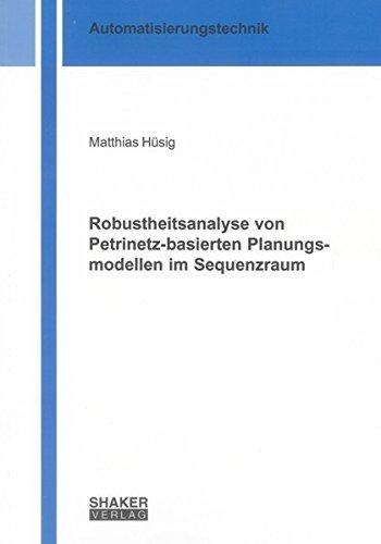 Robustheitsanalyse von Petrinetz-basierten Planungsmodellen im Sequenzraum (Berichte aus der Automatisierungstechnik)