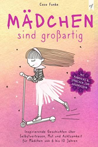 Mädchen sind großartig: Inspirierende Geschichten über Selbstvertrauen, Mut und Achtsamkeit für Mädchen von 6 bis 10 Jahren - mit Sprüchen zum Ausdrucken