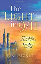 The Light in 9/11: Shocked by Kindness, Healed by Love