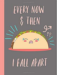 Every now & then I fall apart: Taco Gifts,80s Music, Notebook, Journal, Composition Book, Novelty, Funny, Mexican Food,Lover,Total eclipse of the heart, Bonnie Tyler, Pun,Birthday,Christmas