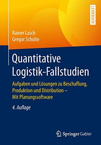 Quantitative Logistik-Fallstudien: Aufgaben und Lösungen zu Beschaffung, Produktion und Distribution – Mit Planungssoftware