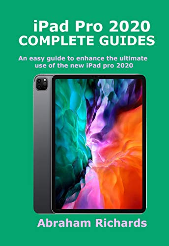 iPad Pro 2020 COMPLETE GUIDES: An easy guide to enhance the ultimate use of the new iPad pro 2020