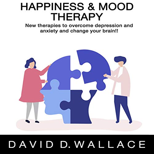 Happiness & Mood Therapy: New Therapies to Overcome Depression and Anxiety and Change Your Brain! Titelbild