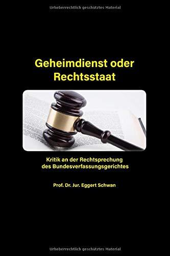 Geheimdienst oder Rechtsstaat: Kritik an der Rechtsprechung des Bundesverfassungsgerichtes