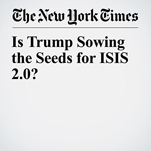 Is Trump Sowing the Seeds for ISIS 2.0? audiobook cover art