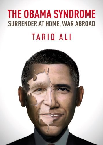 The Obama Syndrome: Surrender at Home, War Abroad by Tariq Ali (18-Oct-2010)...