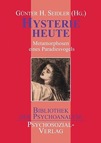 Hysterie heute: Metamorphosen eines Paradiesvogels