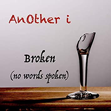 Broken (No Words Spoken)