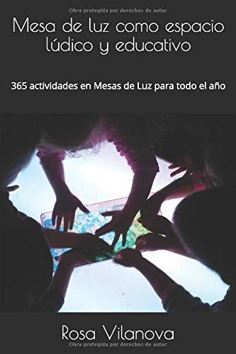 Mesa de luz como espacio lúdico y educativo: 365 actividades en Mesas de Luz para todo el año