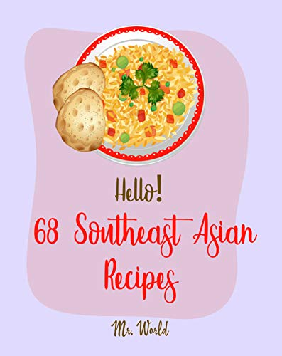 Hello! 68 Southeast Asian Recipes: Best Southeast Asian Cookbook Ever For Beginners [Thai Soup Cookbook, Vietnamese Recipes, Noodle Bowl Cookbook, Pork ... Thai Cookbook] [Book 1] (English Edition)
