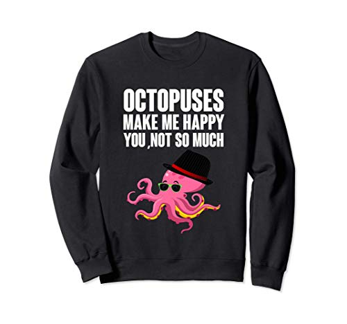 Octopuses Make Me Happy You Not So Much...