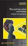 Être actrice noire en France - (dé)jouer les imaginaires