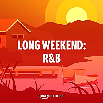 Long Weekend: R&B