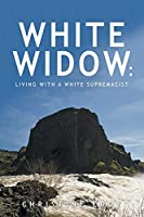 White Widow: : Living with a White Supremacist