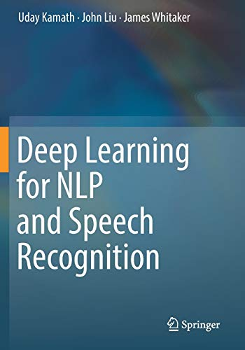 Compare Textbook Prices for Deep Learning for NLP and Speech Recognition 1st ed. 2019 Edition ISBN 9783030145989 by Kamath, Uday,Liu, John,Whitaker, James