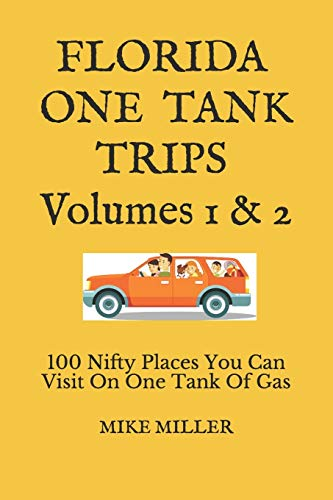 Florida One Tank Trips Volumes 1 & 2: 100 Nifty Places You Can Visit On One Tank Of Gas