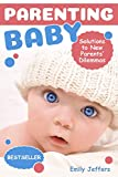 Parenting Baby: Solutions to New Parents' Dilemmas (Baby Care Tips for New Moms, How to Take Care of The Newborn Baby) (English Edition)