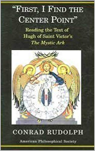 First, I Find The Center Point: Reading The Text Of Hugh Of Saint Victor's The Mystic Ark (English Edition)