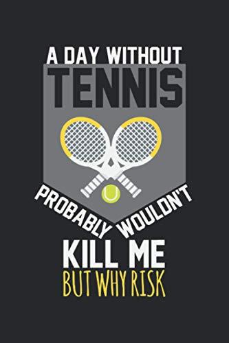 Un giorno senza tennis probabilmente non mi ucciderebbe.: Diario, quaderno, libro 100 pagine tratteggiate in copertina morbida per tutto quello che vuoi scrivere e non dimenticare.