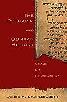 The Pesharim and Qumran History: Chaos or Consensus?