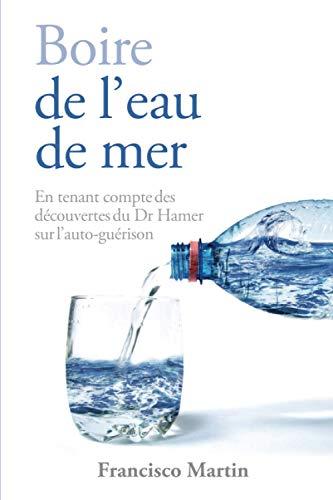 Boire de l'eau de mer: En tenant compte des découvertes du Dr Hamer sur l'auto-guérison (Sea water)