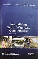 Revitalizing Urban Waterway Communities: Streams of Environmental Justice