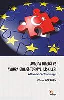 Avrupa Birligi ve Avrupa Birligi-Türkiye Iliskileri - Atlikarinca Yolculugu