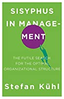Sisyphus in Management: The Futile Search for the Optimal Organizational Structure (Challenges of New Organizational Forms)
