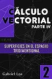 Cálculo vectorial libro 2- parte IV: Superficies en el espacio tridimensional