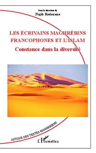 Les écrivains maghrébins francophones et l'Islam: Constance dans la diversité