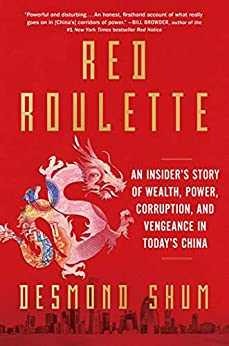 Red Roulette: An Insider's Story of Wealth, Power, Corruption, and Vengeance in Today's China by [Desmond Shum]