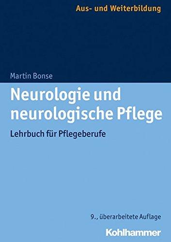 Neurologie und neurologische Pflege: Lehrbuch für Pflegeberufe: Lehrbuch Fur Pflegeberufe