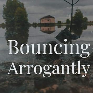 Bouncing Arrogantly