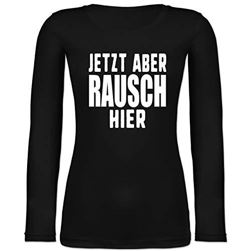 Shirtracer Festival - Jetzt Aber Rausch Hier - XS - Schwarz - Spruch - BCTW071 - Langarmshirt Damen