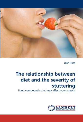 The relationship between diet and the severity of stuttering: Food compounds that may affect your speech