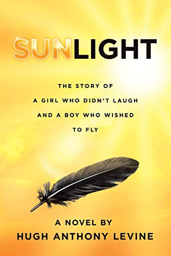 Book: Sunlight - The Story of a Girl Who Didn't Laugh and a Boy Who Wished to Fly by Hugh Anthony Levine